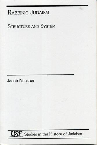 Rabbinic Judaism: Structure and System - Studies in the History of Judaism (Paperback)