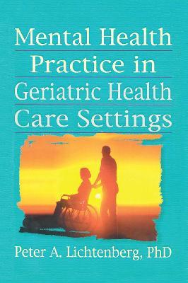 Mental Health Practice in Geriatric Health Care Settings (Hardback)