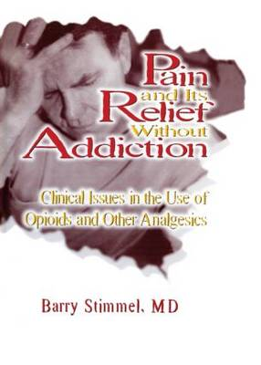 Pain and Its Relief Without Addiction: Clinical Issues in the Use of Opioids and Other Analgesics (Paperback)