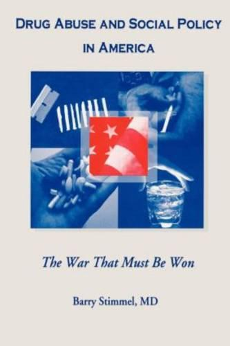 Drug Abuse and Social Policy in America: The War That Must Be Won (Paperback)