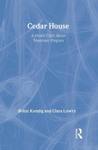 Cedar House: A Model Child Abuse Treatment Program (Hardback)