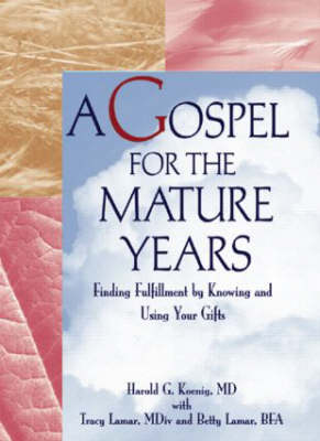 A Gospel for the Mature Years: Finding Fulfillment by Knowing and Using Your Gifts (Hardback)