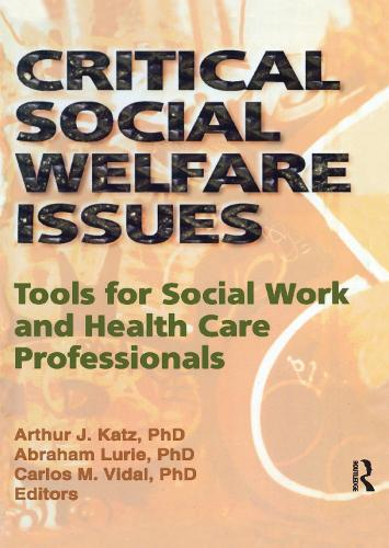 Critical Social Welfare Issues: Tools for Social Work and Health Care Professionals (Hardback)