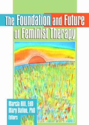 The Foundation and Future of Feminist Therapy (Hardback)