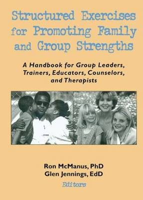 Structured Exercises for Promoting Family and Group Strengths: A Handbook for Group Leaders, Trainers, Educators, Counselors, and Therapists (Paperback)