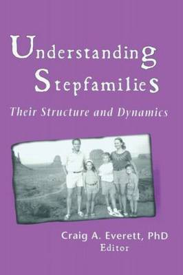 Understanding Stepfamilies: Their Structure and Dynamics (Paperback)