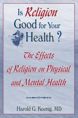 Is Religion Good for Your Health?: The Effects of Religion on Physical and Mental Health (Paperback)