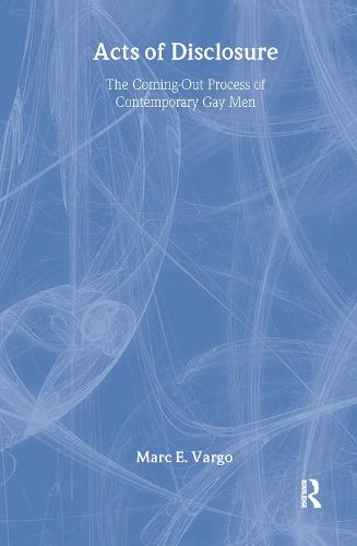 Acts of Disclosure: The Coming-Out Process of Contemporary Gay Men (Hardback)