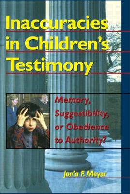 Inaccuracies in Children's Testimony: Memory, Suggestibility, or Obedience to Authority? (Paperback)