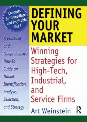 Defining Your Market: Winning Strategies for High-Tech, Industrial, and Service Firms (Paperback)