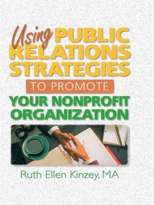 Using Public Relations Strategies to Promote Your Nonprofit Organization (Paperback)