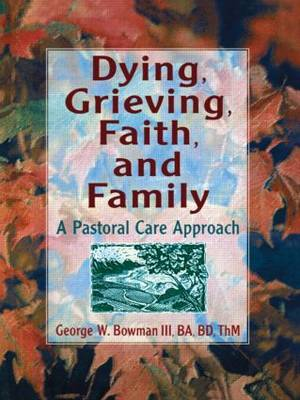Dying, Grieving, Faith, and Family: A Pastoral Care Approach (Paperback)