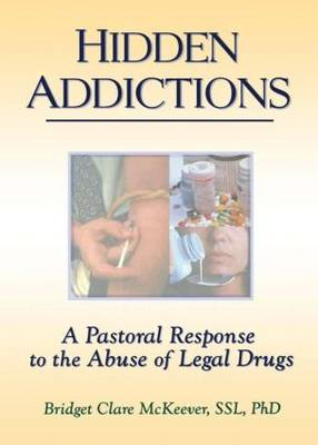 Hidden Addictions: A Pastoral Response to the Abuse of Legal Drugs (Paperback)