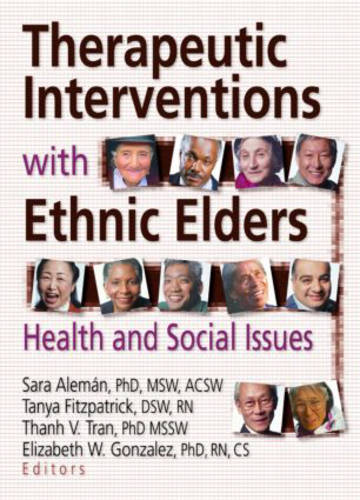 Therapeutic Interventions with Ethnic Elders: Health and Social Issues (Hardback)