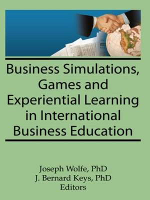 Business Simulations, Games, and Experiential Learning in International Business Education (Paperback)