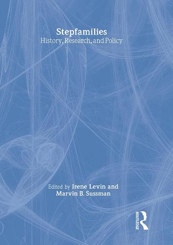 Stepfamilies: History, Research, and Policy (Hardback)