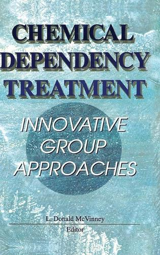 Chemical Dependency Treatment: Innovative Group Approaches (Hardback)