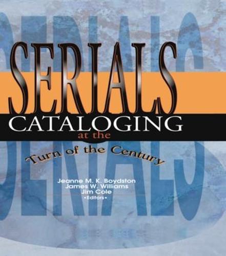 Serials Cataloging at the Turn of the Century (Hardback)