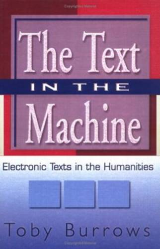 The Text in the Machine: Electronic Texts in the Humanities (Hardback)