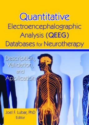 Quantitative Electroencephalographic Analysis (QEEG) Databases for Neurotherapy: Description, Validation, and Application (Hardback)
