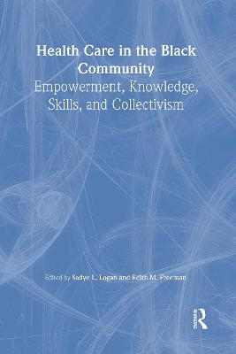 Health Care in the Black Community: Empowerment, Knowledge, Skills, and Collectivism (Hardback)