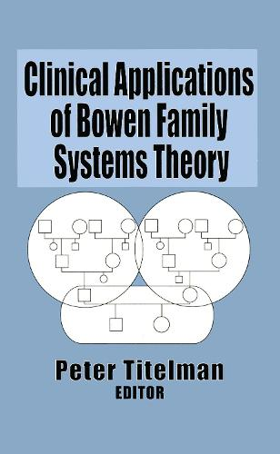 Clinical Applications of Bowen Family Systems Theory (Hardback)
