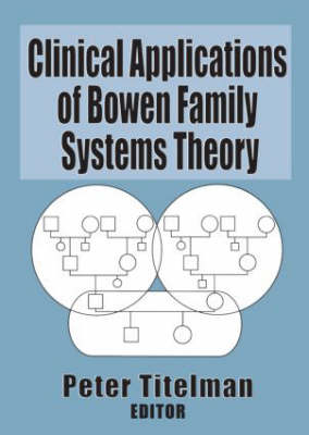 Clinical Applications of Bowen Family Systems Theory (Paperback)