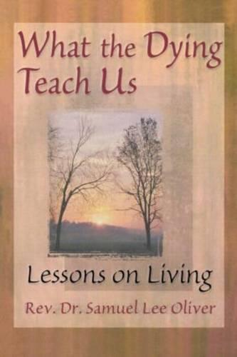 What the Dying Teach Us: Lessons on Living (Paperback)