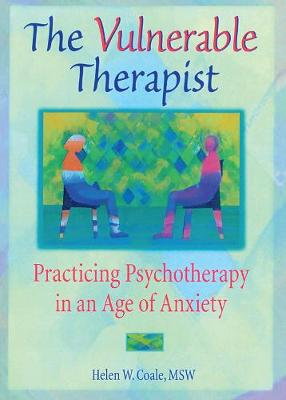 The Vulnerable Therapist: Practicing Psychotherapy in an Age of Anxiety (Paperback)