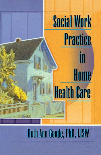 Social Work Practice in Home Health Care (Hardback)