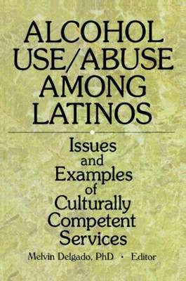 Alcohol Use/Abuse Among Latinos: Issues and Examples of Culturally Competent Services (Paperback)