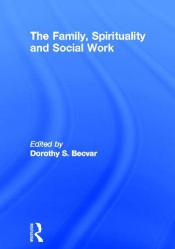 The Family, Spirituality, and Social Work (Hardback)
