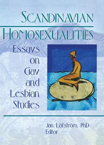 Scandinavian Homosexualities: Essays on Gay and Lesbian Studies (Hardback)