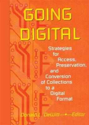 Going Digital: Strategies for Access, Preservation, and Conversion of Collections to a Digital Format (Hardback)