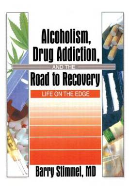 Alcoholism, Drug Addiction, and the Road to Recovery: Life on the Edge (Paperback)
