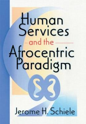 Human Services and the Afrocentric Paradigm (Paperback)