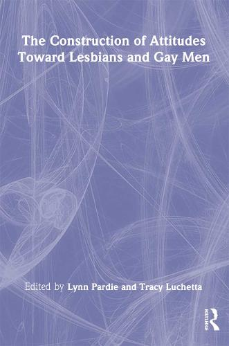 The Construction of Attitudes Toward Lesbians and Gay Men (Hardback)