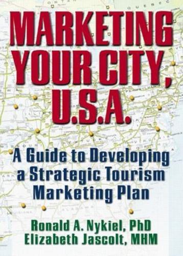 Marketing Your City, U.S.A.: A Guide to Developing a Strategic Tourism Marketing Plan (Hardback)