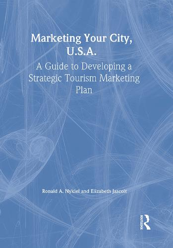 Marketing Your City, U.S.A.: A Guide to Developing a Strategic Tourism Marketing Plan (Paperback)