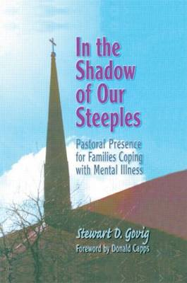 In the Shadow of Our Steeples: Pastoral Presence for Families Coping with Mental Illness (Paperback)