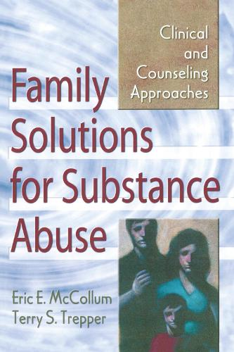 Family Solutions for Substance Abuse: Clinical and Counseling Approaches (Hardback)