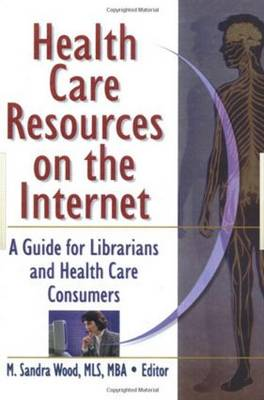 Health Care Resources on the Internet: A Guide for Librarians and Health Care Consumers (Hardback)
