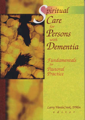 Spiritual Care for Persons with Dementia: Fundamentals for Pastoral Practice (Hardback)