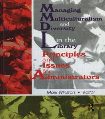 Managing Multiculturalism and Diversity in the Library: Principles and Issues for Administrators (Hardback)