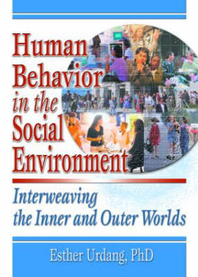 Human Behaviour in the Social Environment: Interweaving the Inner and Outer Worlds (Hardback)