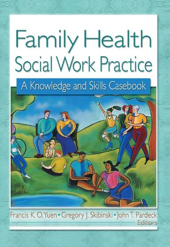 Family Health Social Work Practice: A Knowledge and Skills Casebook (Hardback)