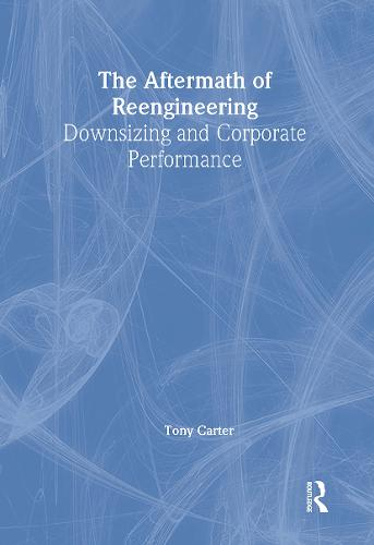 The Aftermath of Reengineering: Downsizing and Corporate Performance (Hardback)