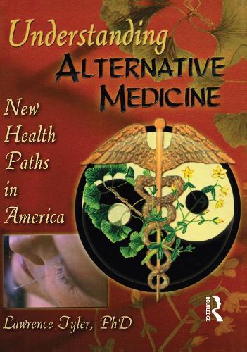Understanding Alternative Medicine: New Health Paths in America (Hardback)