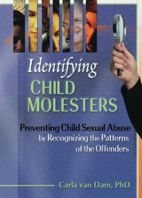 Identifying Child Molesters: Preventing Child Sexual Abuse by Recognizing the Patterns of the Offenders (Hardback)