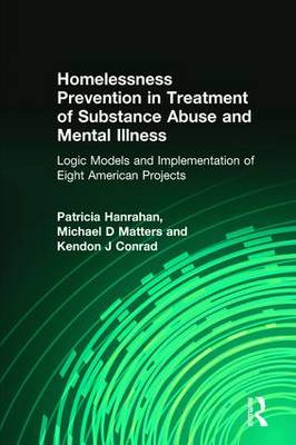 Homelessness Prevention in Treatment of Substance Abuse and Mental Illness: Logic Models and Implementation of Eight American Projects (Hardback)